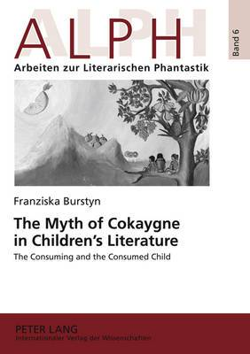 The Myth of Cokaygne in Children's Literature: The Consuming and the Consumed Child