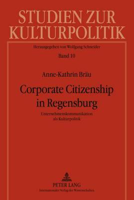 Corporate Citizenship in Regensburg: Unternehmenskommunikation ALS Kulturpolitik