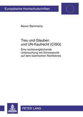 Treu Und Glauben Und Un-Kaufrecht (Cisg): Eine Rechtsvergleichende Untersuchung Mit Schwerpunkt Auf Dem Islamischen Rechtskreis