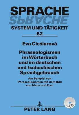 Phraseologismen Im Woerterbuch Und Im Deutschen Und Tschechischen Sprachgebrauch: Am Beispiel Von Phraseologismen Mit Dem Bild Von Mann Und Frau