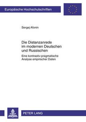 Die Distanzanrede Im Modernen Deutschen Und Russischen: Eine Kontrastiv-Pragmatische Analyse Empirischer Daten