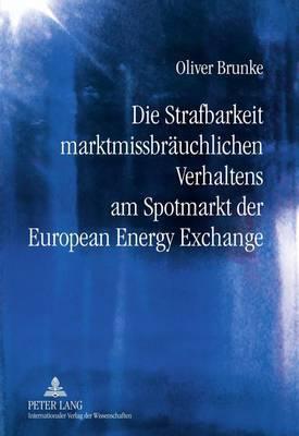 Die Strafbarkeit Marktmissbraeuchlichen Verhaltens Am Spotmarkt Der European Energy Exchange