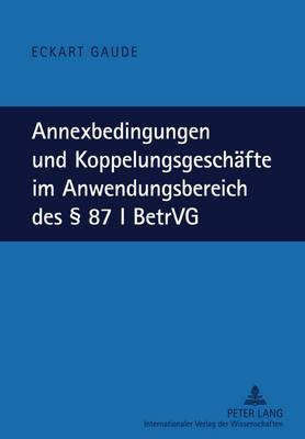 Annexbedingungen Und Koppelungsgeschaefte Im Anwendungsbereich Des 87 I Betrvg