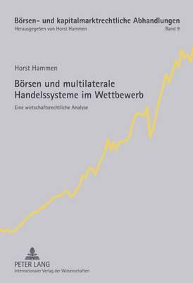 Boersen Und Multilaterale Handelssysteme Im Wettbewerb: Eine Wirtschaftsrechtliche Analyse