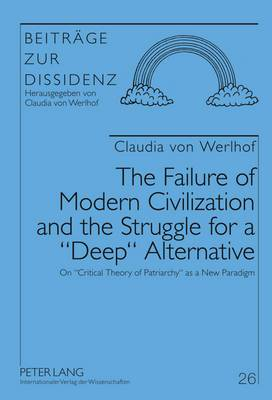 The Failure of Modern Civilization and the Struggle for a  Deep  Alternative: On  Critical Theory of Patriarchy  as a New Paradigm