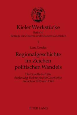 Regionalgeschichte Im Zeichen Politischen Wandels: Die Gesellschaft Fuer Schleswig-Holsteinische Geschichte Zwischen 1918 Und 1945