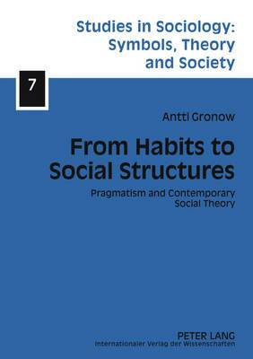 From Habits to Social Structures: Pragmatism and Contemporary Social Theory