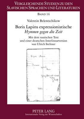 Boris Lapins Expressionistische -Hymnen Gegen Die Zeit-: Mit Dem Russischen Text Und Einer Deutschen Interlinearversion Von Ulrich Steltner