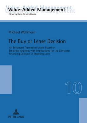 The Buy or Lease Decision: An Enhanced Theoretical Model Based on Empirical Analyses with Implications for the Container Financing Decision of Shipping Lines