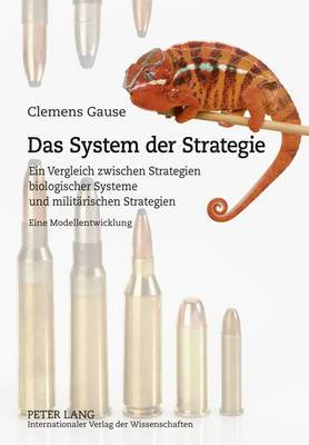 Das System Der Strategie: Ein Vergleich Zwischen Strategien Biologischer Systeme Und Militaerischen Strategien- Eine Modellentwicklung