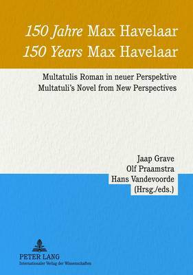150 Jahre  Max Havelaar - 150 Years  Max Havelaar : Multatulis Roman in neuer Perspektive - Multatuli's Novel from New Perspectives