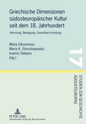 Griechische Dimensionen Suedosteuropaeischer Kultur Seit Dem 18. Jahrhundert: Verortung, Bewegung, Grenzueberschreitung