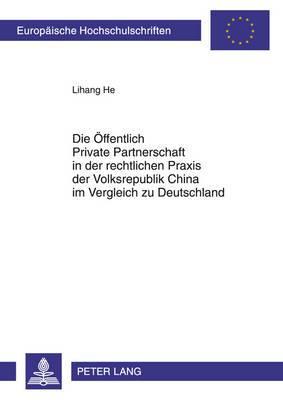 Die Oeffentlich Private Partnerschaft in Der Rechtlichen Praxis Der Volksrepublik China Im Vergleich Zu Deutschland