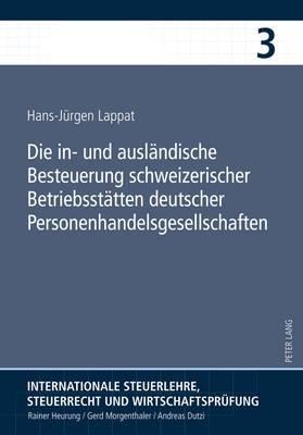 Die In- Und Auslaendische Besteuerung Schweizerischer Betriebsstaetten Deutscher Personenhandelsgesellschaften