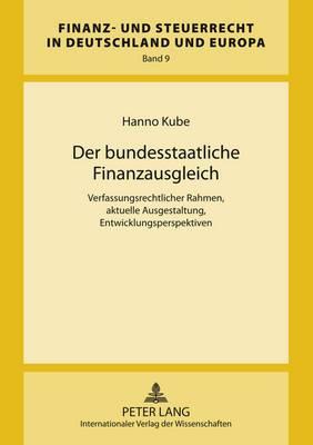 Der Bundesstaatliche Finanzausgleich: Verfassungsrechtlicher Rahmen, Aktuelle Ausgestaltung, Entwicklungsperspektiven