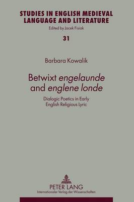 Betwixt Engelaunde and Englene Londe: Dialogic Poetics in Early English Religious Lyric