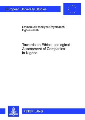 Towards an Ethical-Ecological Assessment of Companies in Nigeria: An Empirical Inquiry into the Relevance or Otherwise of the Frankfurt-Hohenheim Guidelines for the Ethical Assessment of Companies in the Nigerian Context a Case of the Nigerian Microfinanc