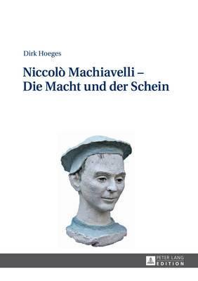 Niccolo Machiavelli - Die Macht Und Der Schein: 2., Aktualisierte Und Erweiterte Auflage