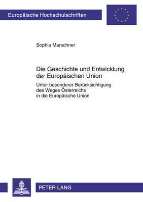 Die Geschichte Und Entwicklung Der Europaeischen Union: Unter Besonderer Beruecksichtigung Des Weges Oesterreichs in Die Europaeische Union- Eine Dokumentierte Analyse