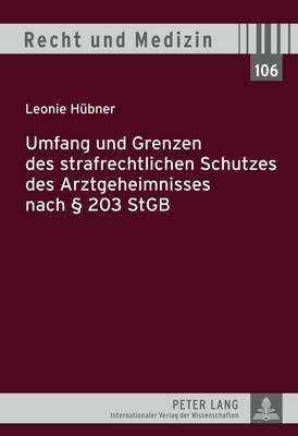Umfang Und Grenzen Des Strafrechtlichen Schutzes Des Arztgeheimnisses Nach 203 Stgb