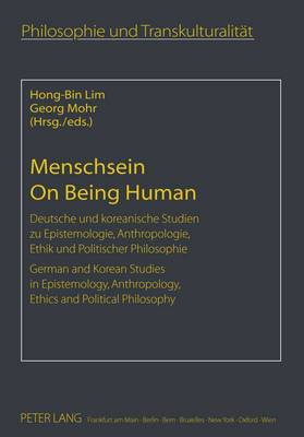 Menschsein on Being Human: Deutsche und Koreanische Studien zu Epistemologie, Anthropologie, Ethik und Politischer Philosophie German and Korean Studies in Epistemology, Anthropology, Ethics and Political Philosophy