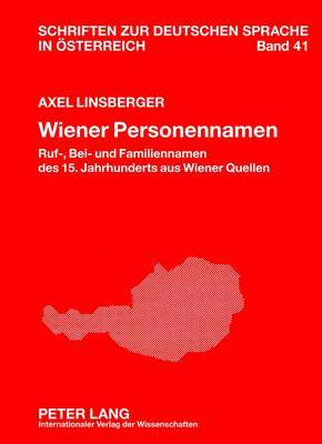 Wiener Personennamen: Ruf-, Bei- Und Familiennamen Des 15. Jahrhunderts Aus Wiener Quellen