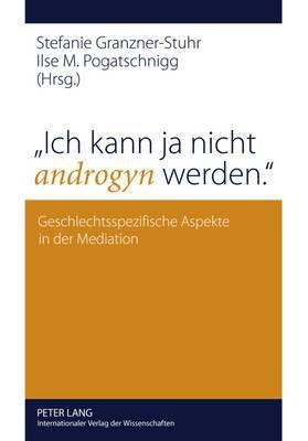 Ich Kann Ja Nicht Androgyn Werden.: Geschlechtsspezifische Aspekte in Der Mediation