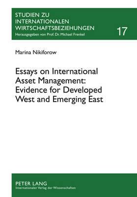 Essays on International Asset Management: Evidence for Developed West and Emerging East