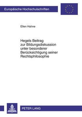 Hegels Beitrag Zur Bildungsdiskussion Unter Besonderer Beruecksichtigung Seiner Rechtsphilosophie