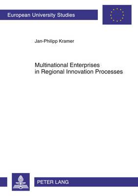 Multinational Enterprises in Regional Innovation Processes: Empirical Insights into Intangible Assets, Open Innovation and Firm Embeddedness in Regional Innovation Systems in Europe