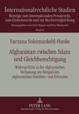 Afghanistan Zwischen Islam Und Gleichberechtigung: Widersprueche in Der Afghanischen Verfassung Am Beispiel Des Afghanischen Familien- Und Erbrechts