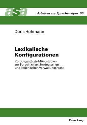 Lexikalische Konfigurationen: Korpusgestuetzte Mikrostudien Zur Sprachlichkeit Im Deutschen Und Italienischen Verwaltungsrecht