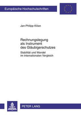 Rechnungslegung ALS Instrument Des Glaeubigerschutzes: Stabilitaet Und Wandel Im Internationalen Vergleich