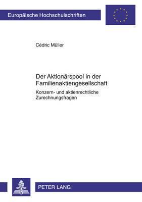 Der Aktionaerspool in Der Familienaktiengesellschaft: Konzern- Und Aktienrechtliche Zurechnungsfragen