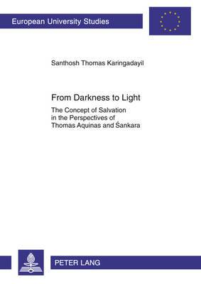 From Darkness to Light: The Concept of Salvation in the Perspectives of Thomas Aquinas and Sankara