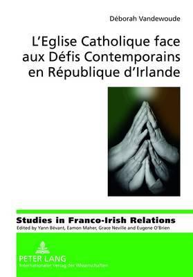 L Eglise Catholique Face Aux Defis Contemporains En Republique D Irlande: Redefinition D Une Institution Desacralisee