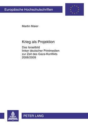 Krieg ALS Projektion: Das Israelbild Linker Deutscher Printmedien Zur Zeit Des Gaza-Konflikts 2008/2009