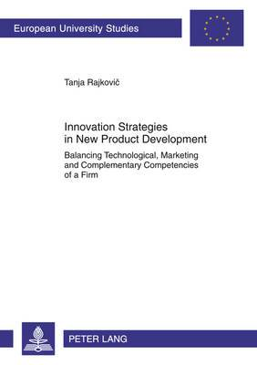Innovation Strategies in New Product Development: Balancing Technological, Marketing and Complementary Competencies of a Firm