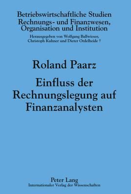 Einfluss Der Rechnungslegung Auf Finanzanalysten: Eine Empirische Analyse Von Prognosegenauigkeit Und Bewertungsverfahren Von Finanzanalysten in Deutschland