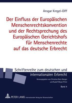 Der Einfluss Der Europaeischen Menschenrechtskonvention Und Der Rechtsprechung Des Europaeischen Gerichtshofs Fuer Menschenrechte Auf Das Deutsche Erbrecht
