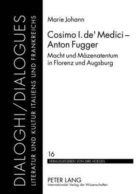 Cosimo I. de Medici Anton Fugger: Macht Und Maezenatentum in Florenz Und Augsburg