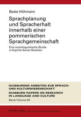 Sprachplanung Und Spracherhalt Innerhalb Einer Pommerischen Sprachgemeinschaft: Eine Soziolinguistische Studie in Espirito Santo/Brasilien
