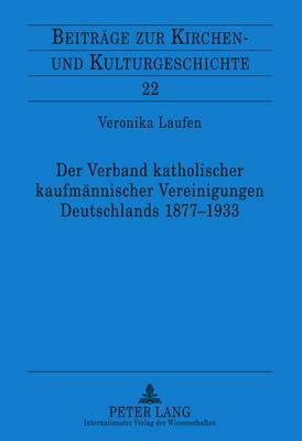 Der Verband Katholischer Kaufmaennischer Vereinigungen Deutschlands 1877-1933