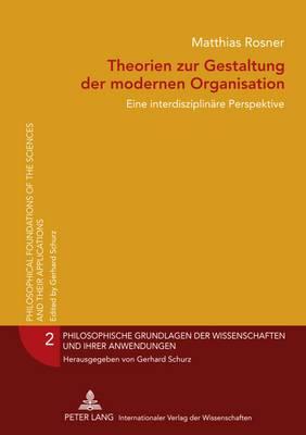 Theorien Zur Gestaltung Der Modernen Organisation: Eine Interdisziplinaere Perspektive
