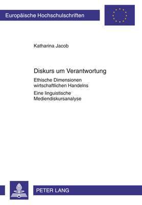 Diskurs Um Verantwortung: Ethische Dimensionen Wirtschaftlichen Handelns- Eine Linguistische Mediendiskursanalyse- Mit Einem Vorwort Von Ekkehard Felder