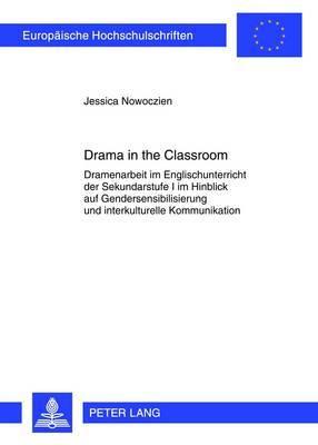Drama in the Classroom: Dramenarbeit Im Englischunterricht Der Sekundarstufe I Im Hinblick Auf Gendersensibilisierung Und Interkulturelle Kommunikation