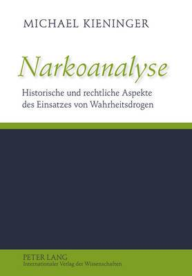 Narkoanalyse: Historische Und Rechtliche Aspekte Des Einsatzes Von Wahrheitsdrogen