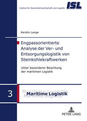 Engpassorientierte Analyse Der Ver- Und Entsorgungslogistik Von Steinkohlekraftwerken: Unter Besonderer Beachtung Der Maritimen Logistik