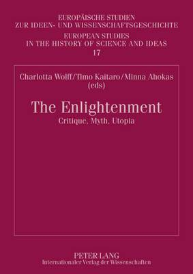 The Enlightenment: Critique, Myth, Utopia- Proceedings of the Symposium arranged by the Finnish Society for Eighteenth-Century Studies in Helsinki, 17-18 October 2008
