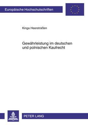 Gewaehrleistung Im Deutschen Und Polnischen Kaufrecht: Eine Rechtsvergleichende Untersuchung Zur Umsetzung Der Richtlinie 1999/44/Eg Zu Bestimmten Aspekten Des Verbrauchsgueterkaufs Und Der Garantien Fuer Verbrauchsgueter